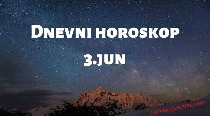 Dnevni horoskop za 3.jun 2019