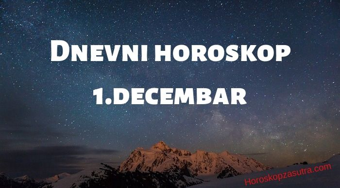 Dnevni horoskop za 1.decembar 2019
