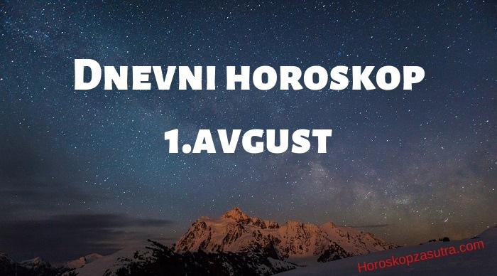 Dnevni horoskop za 1.avgust 2019