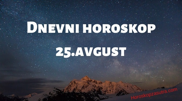 Dnevni horoskop za 25.avgust 2019