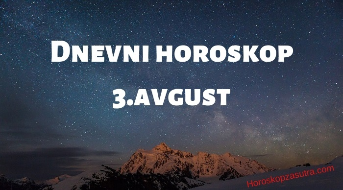 Dnevni horoskop za 3.avgust 2019