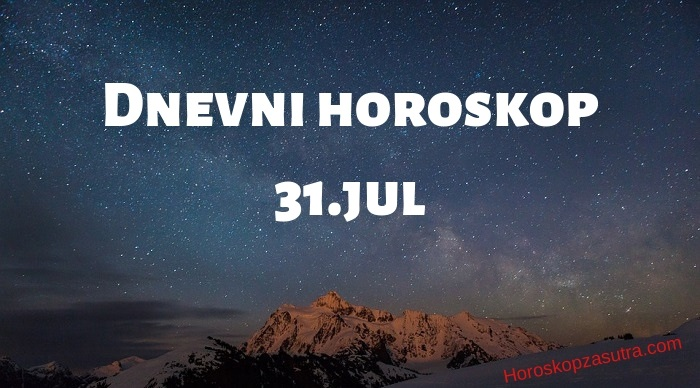 Dnevni horoskop za 31.jul 2019