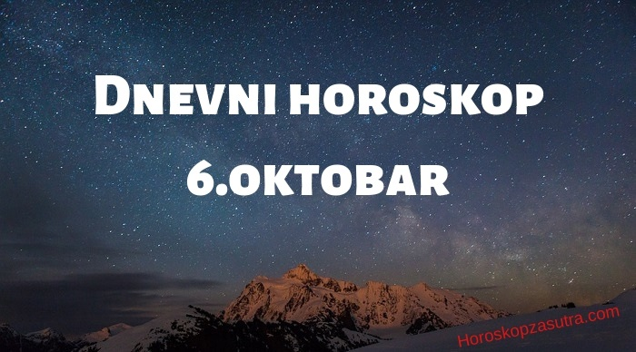 Dnevni horoskop za 6.oktobar 2019