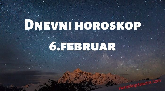 Dnevni horoskop za 6.februar 2020